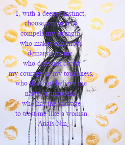 Poster: I, with a deeper instinct,  choose a man who  compels my strength,  who makes enormous  demands on me,  who does not doubt  my courage or my toughness,  who does not