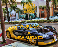 Poster: I WOKE UP IN A NEW BUGATTI