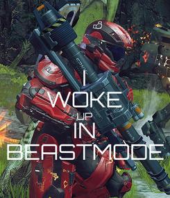 Poster: I WOKE UP IN BEASTMODE