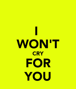 Poster: I  WON'T CRY FOR YOU