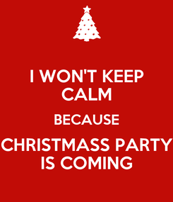 Poster: I WON'T KEEP CALM BECAUSE CHRISTMASS PARTY IS COMING
