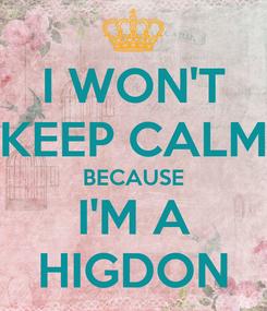 Poster: I WON'T KEEP CALM BECAUSE I'M A HIGDON