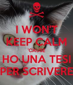 Poster: I WON'T KEEP CALM 'CAUSE HO UNA TESI PER SCRIVERE