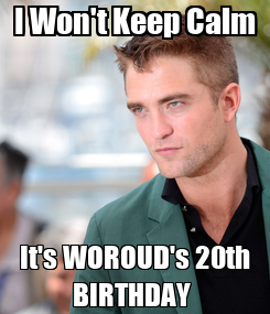 Poster: I Won't Keep Calm It's WOROUD's 20th BIRTHDAY