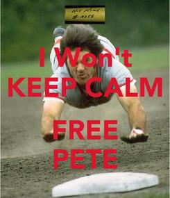 Poster: I Won't KEEP CALM  FREE PETE