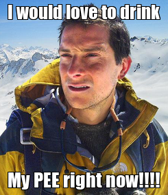 Poster: I would love to drink My PEE right now!!!!