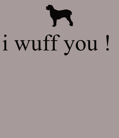 Poster: i wuff you !