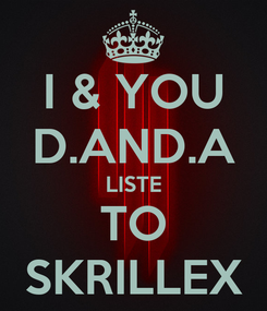 Poster: I & YOU D.AND.A LISTE TO SKRILLEX