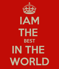 Poster: IAM THE  BEST IN THE  WORLD