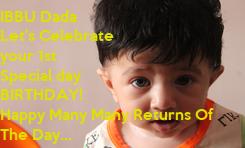 Poster: IBBU Dada Let's Celebrate your 1st  Special day BIRTHDAY! Happy Many Many Returns Of The Day...