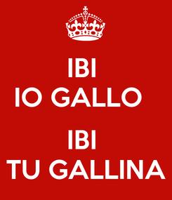 Poster: IBI  IO GALLO    IBI  TU GALLINA