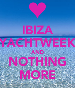 Poster: IBIZA YACHTWEEK AND NOTHING MORE