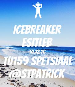 Poster: ICEBREAKER esitleb 10.12.16 TU159 Spetsiaal @Stpatrick