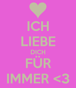 Poster: ICH LIEBE DICH FÜR IMMER <3