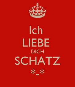 Poster: Ich  LIEBE  DICH SCHATZ *-*