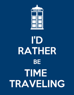 Poster: I'D RATHER BE TIME  TRAVELING