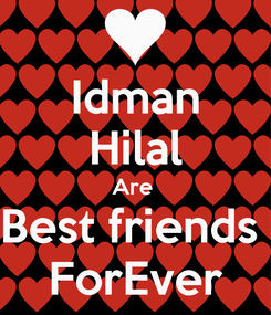 Poster: Idman Hilal Are  Best friends  ForEver