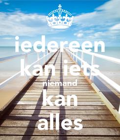 Poster: iedereen kan iets niemand kan alles