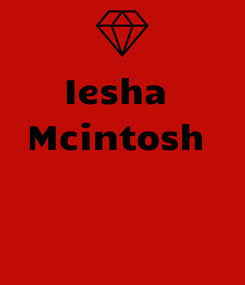 Poster: Iesha  Mcintosh