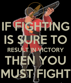 Poster: IF FIGHTING IS SURE TO RESULT IN VICTORY THEN YOU MUST FIGHT