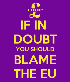 Poster: IF IN  DOUBT YOU SHOULD BLAME THE EU