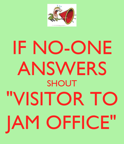 """Poster: IF NO-ONE ANSWERS SHOUT """"VISITOR TO JAM OFFICE"""""""