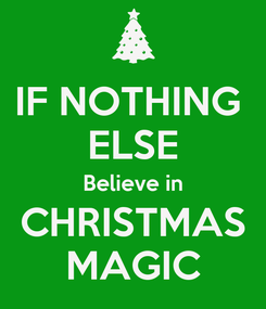 Poster: IF NOTHING  ELSE Believe in CHRISTMAS MAGIC