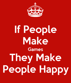 Poster: If People Make Games They Make People Happy