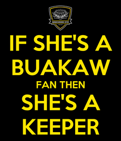 Poster: IF SHE'S A BUAKAW FAN THEN SHE'S A KEEPER