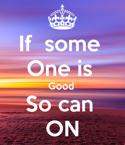 Poster: If  some  One is  Good  So can  ON