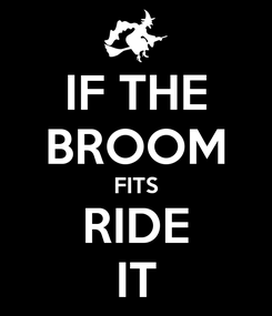 Poster: IF THE BROOM FITS RIDE IT