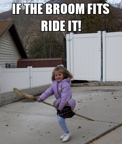 Poster: IF THE BROOM FITS RIDE IT!