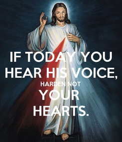 Poster: IF TODAY YOU HEAR HIS VOICE, HARDEN NOT YOUR  HEARTS.