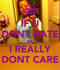 Poster: IF U DONT HATE ME I REALLY DONT CARE