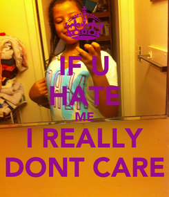 Poster: IF U HATE ME I REALLY DONT CARE