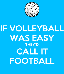 Poster: IF VOLLEYBALL WAS EASY THEY'D CALL IT FOOTBALL