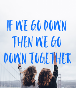 Poster: If We Go Down  Then We Go  Down Together
