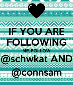 Poster: IF YOU ARE FOLLOWING ME, FOLLOW @schwkat AND @connsam