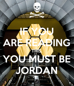 Poster: IF YOU ARE READING THIS, YOU MUST BE JORDAN