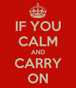 Poster: IF YOU CALM AND CARRY ON