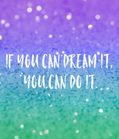 Poster: If you can dream it,  you can do it.