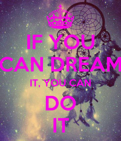 Poster: IF YOU CAN DREAM IT, YOU CAN DO IT