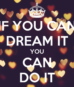 Poster: IF YOU CAN DREAM IT YOU CAN DO IT