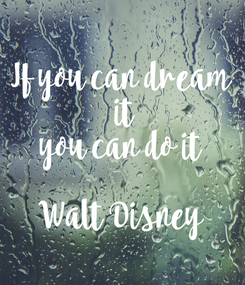 Poster: If you can dream  it you can do it  Walt Disney