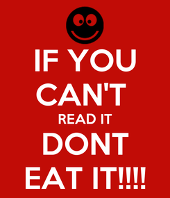 Poster: IF YOU CAN'T  READ IT DONT EAT IT!!!!