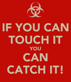 Poster: IF YOU CAN TOUCH IT YOU CAN CATCH IT!