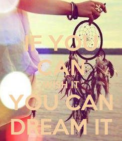 Poster: IF YOU CAN WISH IT YOU CAN DREAM IT