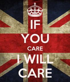 Poster: IF YOU CARE I WILL CARE
