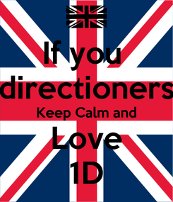 Poster: If you  directioners Keep Calm and Love 1D