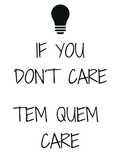 Poster: IF YOU DON´T CARE  TEM QUEM  CARE